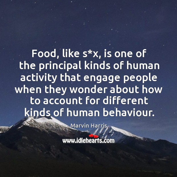Food, like s*x, is one of the principal kinds of human activity that engage people when Image