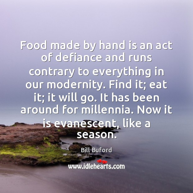 Food made by hand is an act of defiance and runs contrary Food Quotes Image