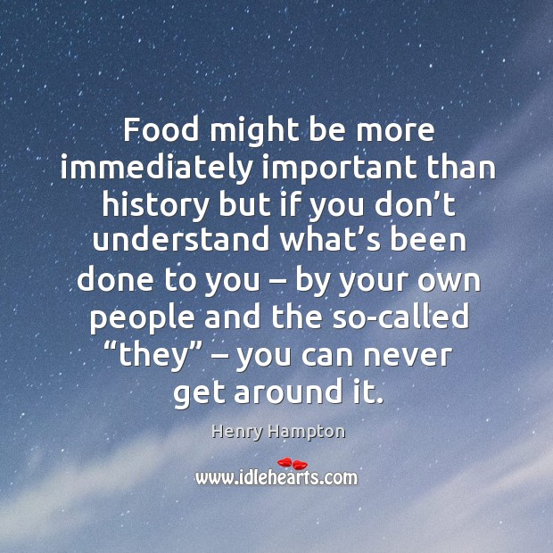 Food might be more immediately important than history but if you don't understand Image