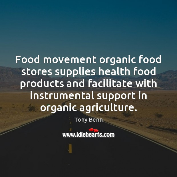 Food movement organic food stores supplies health food products and facilitate with Tony Benn Picture Quote