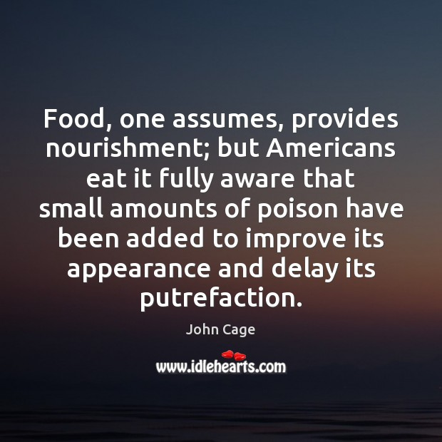 Image, Food, one assumes, provides nourishment; but Americans eat it fully aware that
