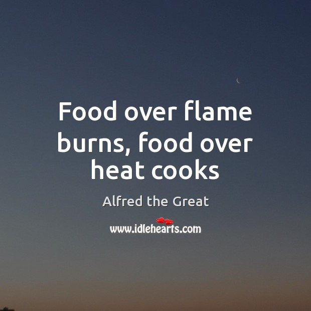 Image, Food over flame burns, food over heat cooks