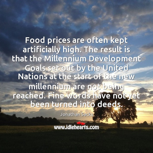 Food prices are often kept artificially high. The result is that the Jonathan Sacks Picture Quote