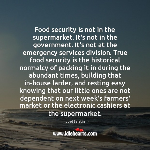 Food security is not in the supermarket. It's not in the government. Joel Salatin Picture Quote