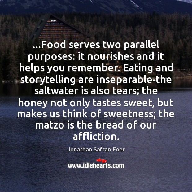 …Food serves two parallel purposes: it nourishes and it helps you remember. Image