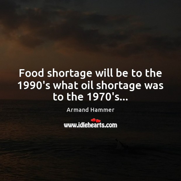 Image, Food shortage will be to the 1990's what oil shortage was to the 1970's…