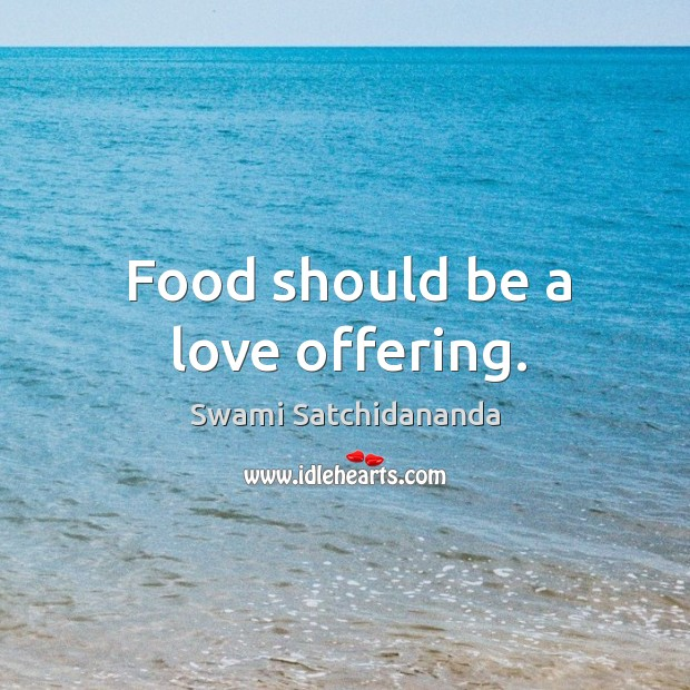 Food should be a love offering. Image