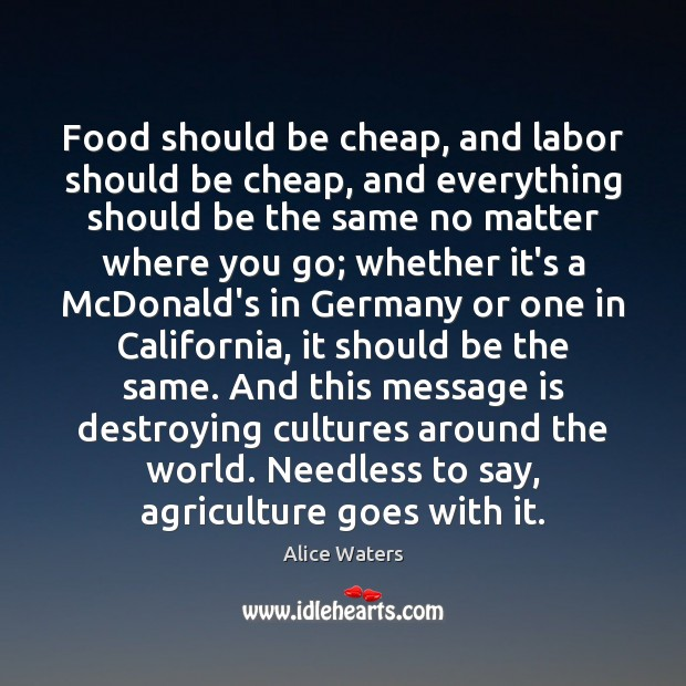 Image, Food should be cheap, and labor should be cheap, and everything should