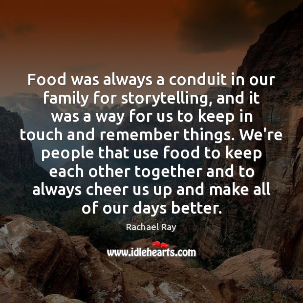 Food was always a conduit in our family for storytelling, and it Rachael Ray Picture Quote
