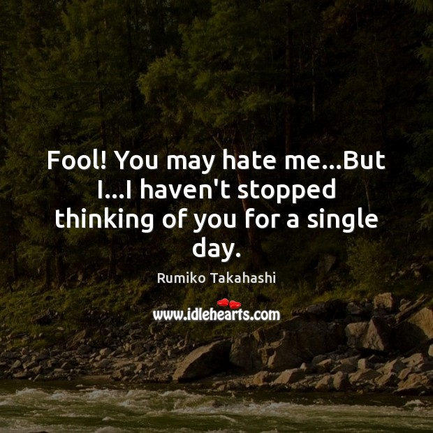 Fool! You may hate me…But I…I haven't stopped thinking of you for a single day. Image