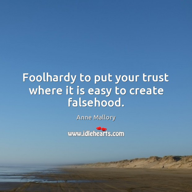 Image, Foolhardy to put your trust where it is easy to create falsehood.