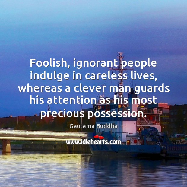 Foolish, ignorant people indulge in careless lives, whereas a clever man guards Image