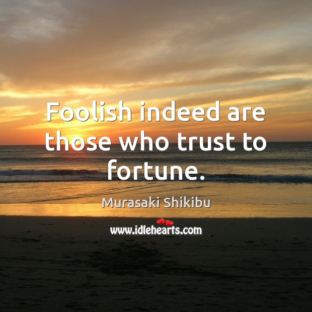 Foolish indeed are those who trust to fortune. Image