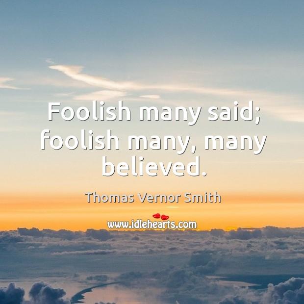 Foolish many said; foolish many, many believed. Image