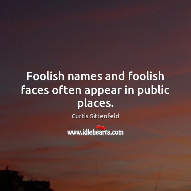 Foolish names and foolish faces often appear in public places. Image