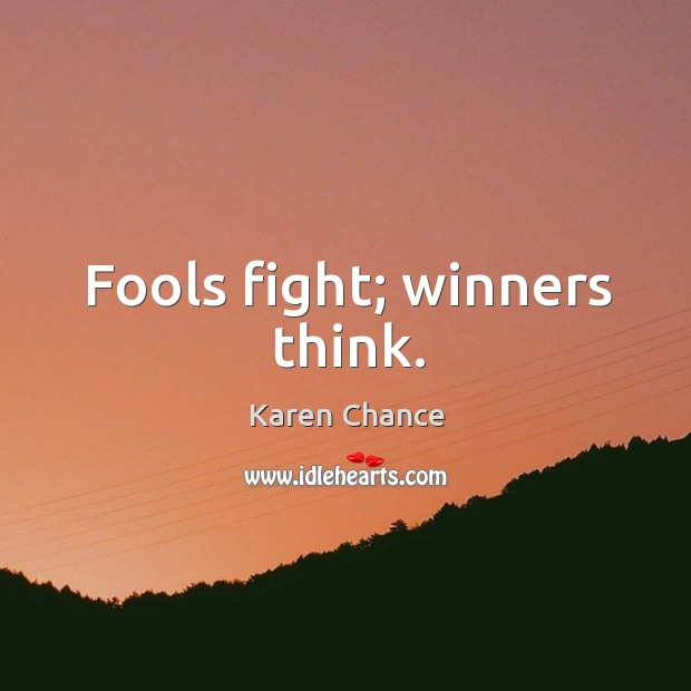 Fools fight; winners think. Image