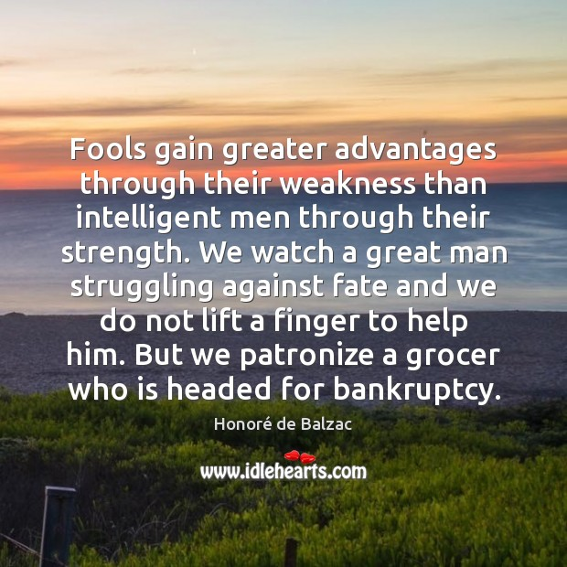 Image, Fools gain greater advantages through their weakness than intelligent men through their