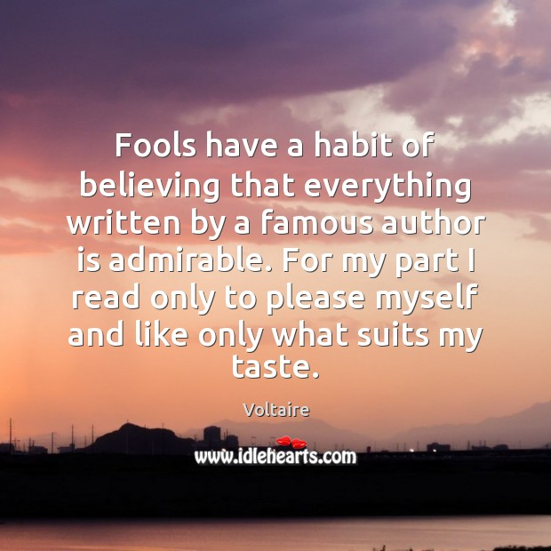 Image, Fools have a habit of believing that everything written by a famous