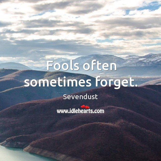 Fools often sometimes forget. Image