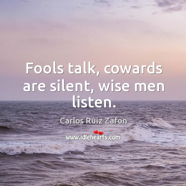 Image, Fools talk, cowards are silent, wise men listen.
