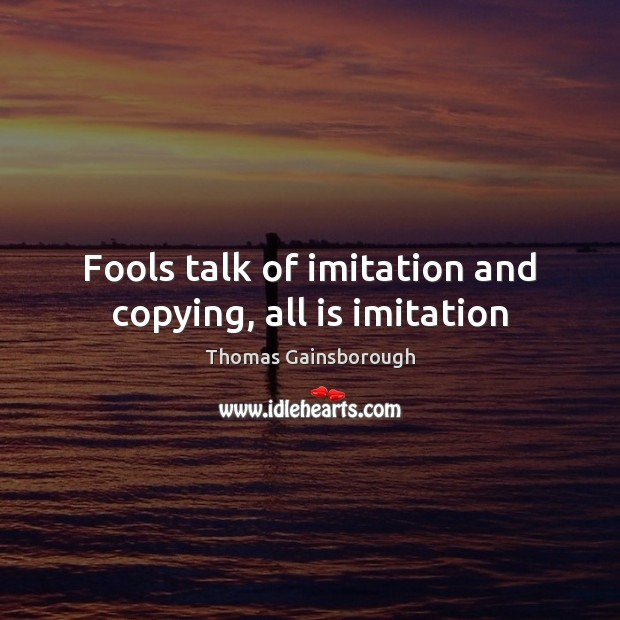 Fools talk of imitation and copying, all is imitation Image