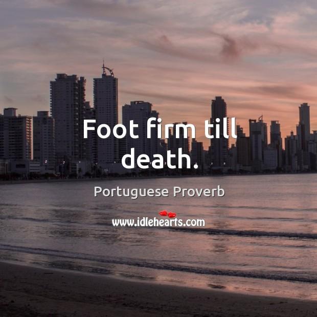Image, Foot firm till death.