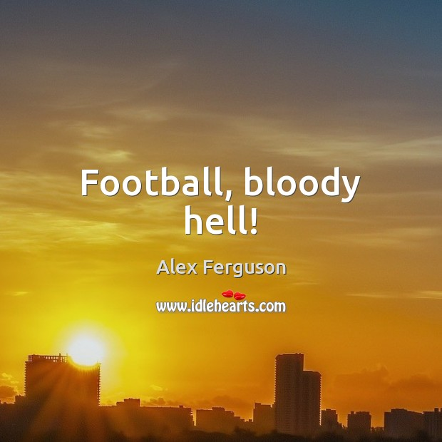 Football, bloody hell! Image