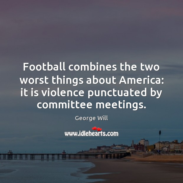 Image, Football combines the two worst things about America: it is violence punctuated