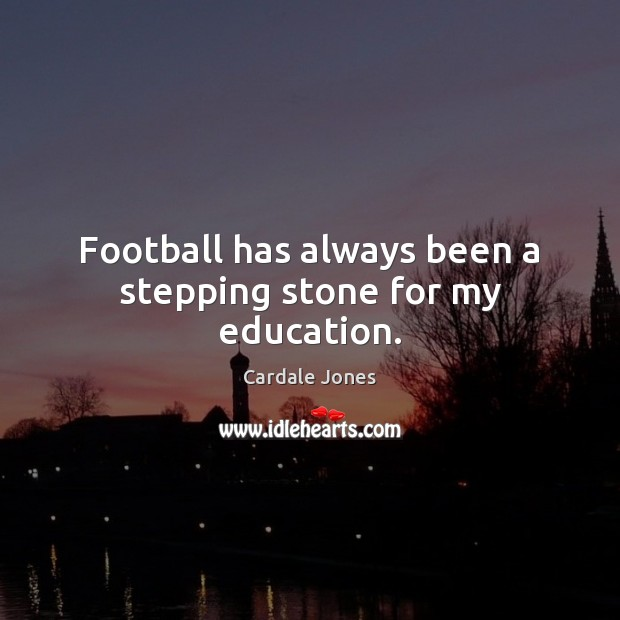 Image, Football has always been a stepping stone for my education.