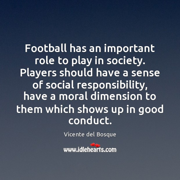 Football has an important role to play in society. Players should have Social Responsibility Quotes Image