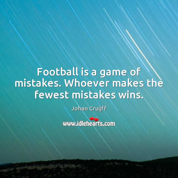 Football is a game of mistakes. Whoever makes the fewest mistakes wins. Johan Cruijff Picture Quote