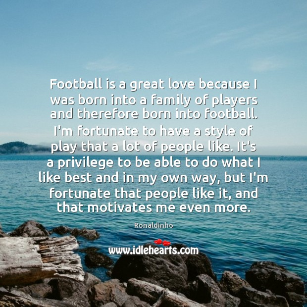 Football is a great love because I was born into a family Image