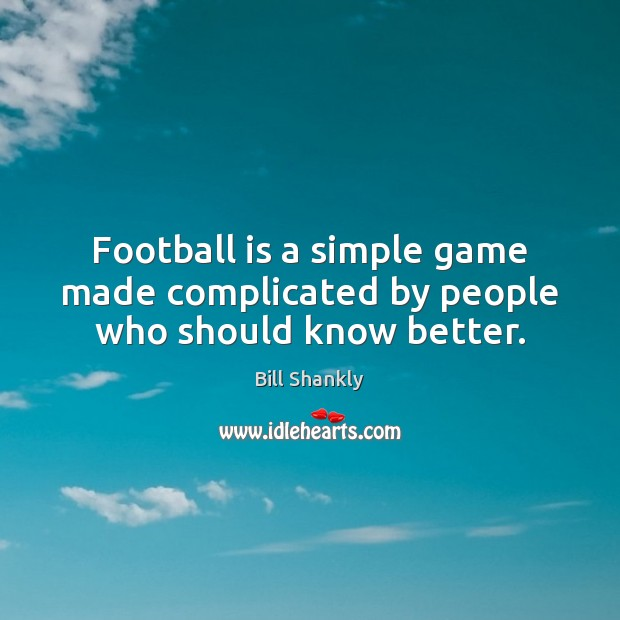 Image, Football is a simple game made complicated by people who should know better.