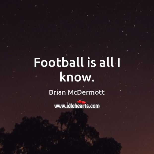 Image, Football is all I know.