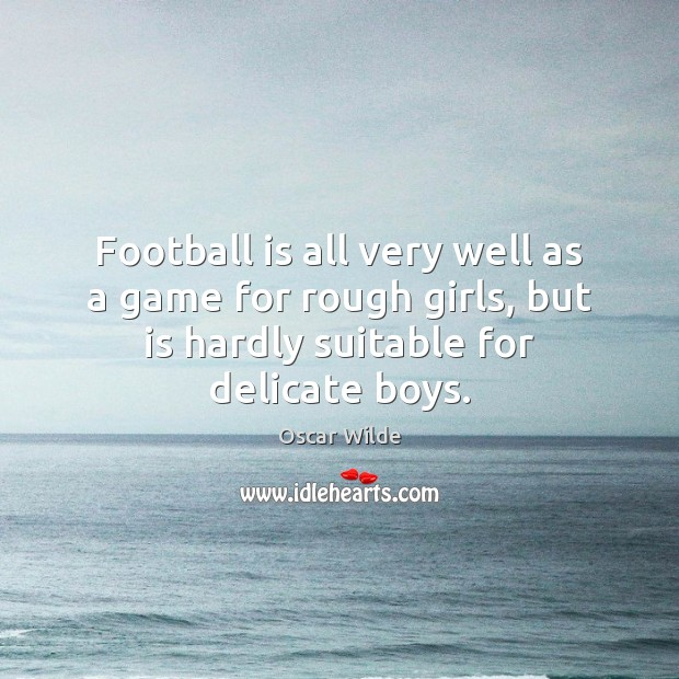 Image, Football is all very well as a game for rough girls, but