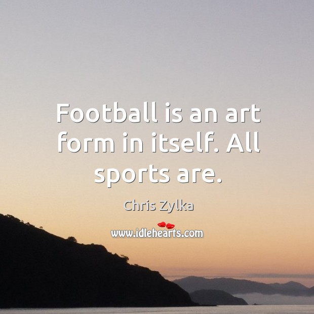 Image, Football is an art form in itself. All sports are.