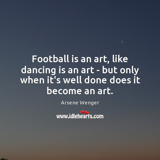 Football is an art, like dancing is an art – but only Image