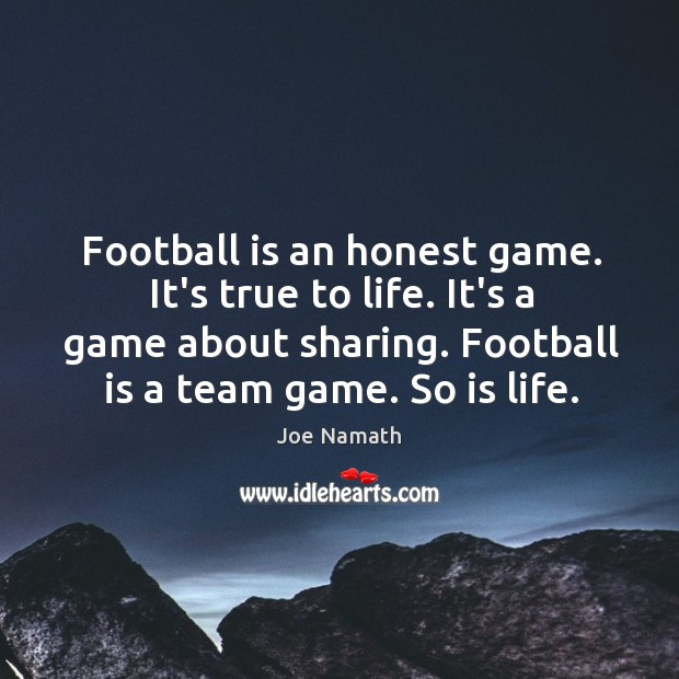 Image, Football is an honest game. It's true to life. It's a game