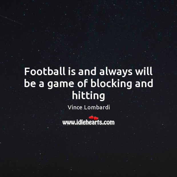 Football is and always will be a game of blocking and hitting Image