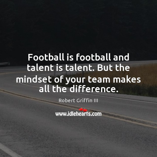 Image, Football is football and talent is talent. But the mindset of your