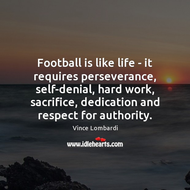 Image, Football is like life – it requires perseverance, self-denial, hard work, sacrifice,