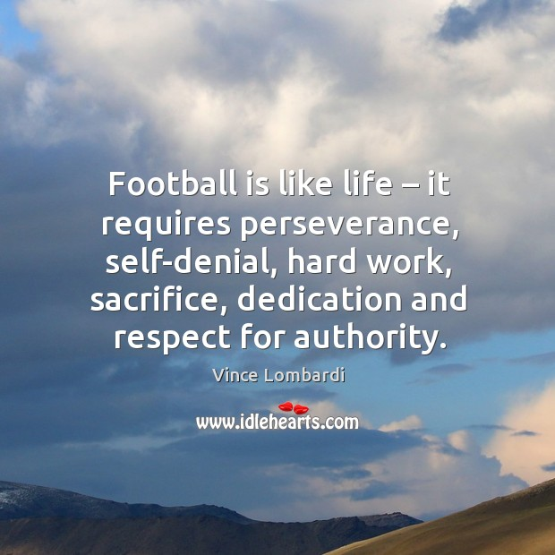 Image, Football is like life – it requires perseverance, self-denial, hard work, sacrifice