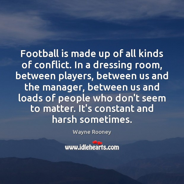 Football is made up of all kinds of conflict. In a dressing Wayne Rooney Picture Quote