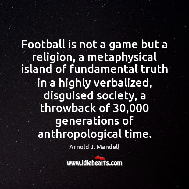Image, Football is not a game but a religion, a metaphysical island of