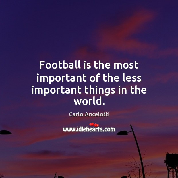 Image, Football is the most important of the less important things in the world.