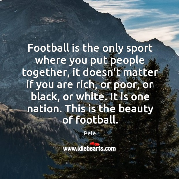 Football is the only sport where you put people together, it doesn't Image