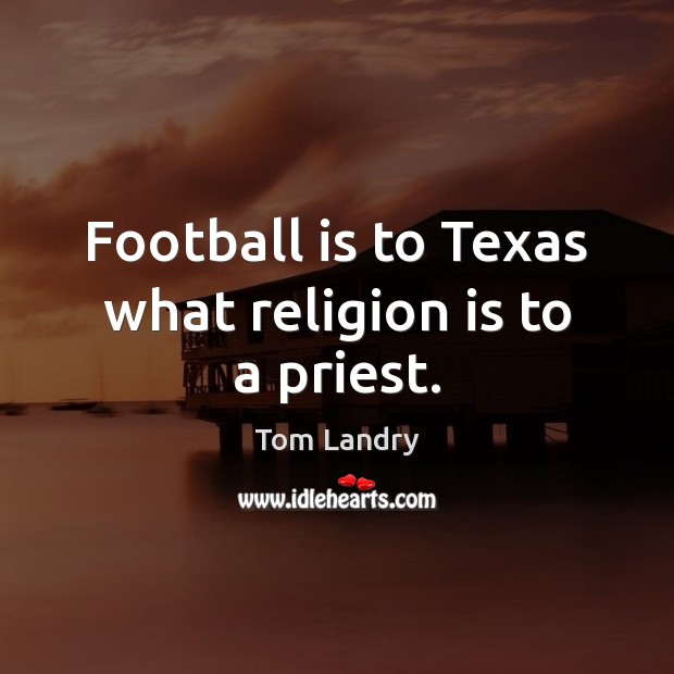 Image, Football is to Texas what religion is to a priest.