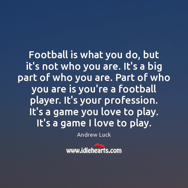 Image, Football is what you do, but it's not who you are. It's