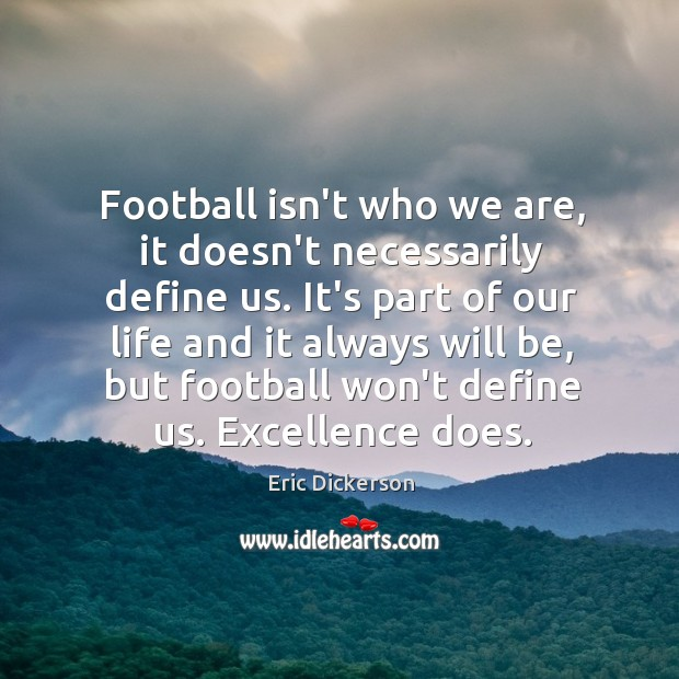 Image, Football isn't who we are, it doesn't necessarily define us. It's part