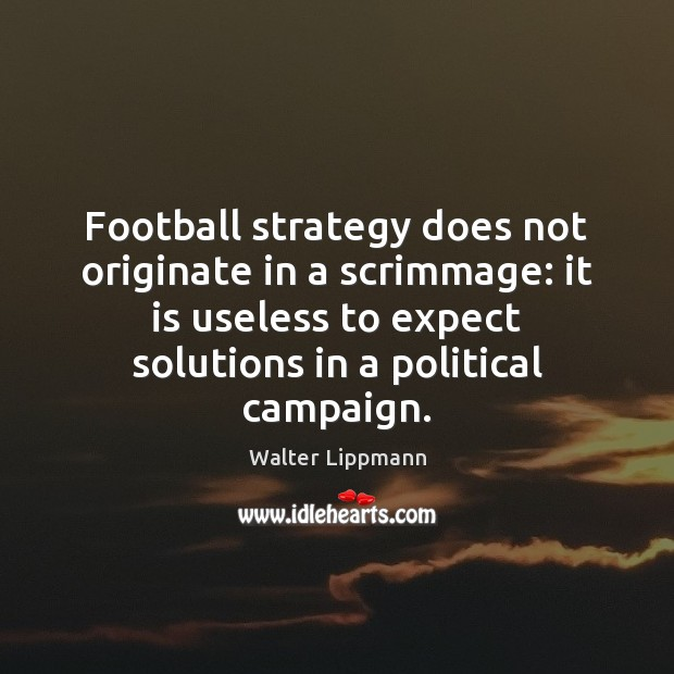 Football strategy does not originate in a scrimmage: it is useless to Football Quotes Image